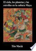 libro El Cielo, Los Planetas Y Las Estrellas En La Cultura Maya