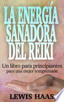 libro La Energía Sanadora Del Reiki: Un Libro Para Principiantes Para Una Mejor Comprensión