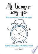 libro Mi Tiempo Soy Yo. Guía Práctica Para Una Vida Más Simple