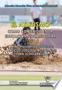 El Atletismo Como Contenido En Educación Física Escolar. Juegos Y Actividades Para Su Desarrollo