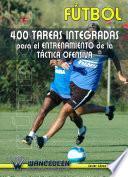 Fútbol: 400 Tareas Integradas Para El Entrenamiento De La Táctica Ofensiva