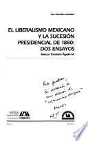 El Liberalismo Mexicano Y La Sucesión Presidencial De 1880