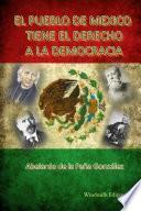 El Pueblo De México Tiene El Derecho A La Democracia