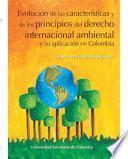 Evolución De Las Características Y De Los Principios Del Derecho Internacional Ambiental Y Su Aplicación En Colombia