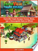 Farmville Tropic Escape: Trucos, Mods, Apk Y Descargable Guía No Oficial
