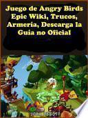Juego De Angry Birds Epic Wiki, Trucos, Armería, Descarga La Guía No Oficial