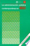 La Administración Pública Contemporánea En México