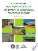 Restauración En Bosques Tropicales: Fundamentos Ecológicos, Prácticos Y Sociales.