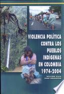 Violencia Política Contra Los Pueblos Indígenas En Colombia, 1974 2004