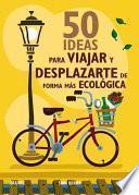 libro 50 Ideas Para Viajar Y Desplazarte De Forma Mas Ecologica