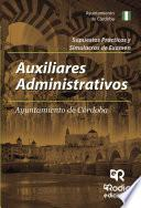 Auxiliares Administrativos Del Ayuntamiento De Córdoba. Supuestos Prácticos Y Simulacros De Examen