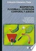 Bádminton, Floorball, Expresión Corporal Y Juegos