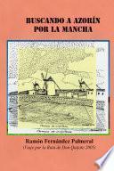 libro Buscando A Azorín Por La Mancha