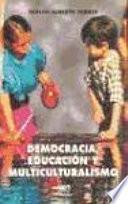 Democracia, Educación Y Multiculturalismo