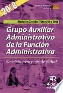 Grupo Auxiliar Administrativo De La Función Administrativa. Servicio Aragonés De Salud. Materia Común. Temario Y Test