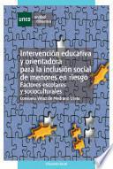 Intervención Educativa Y Orientadora Para La Inclusión Social De Menores En Riesgo. Factores Escolares Y Socioculturales