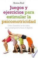 libro Juegos Y Ejercicios Para Estimular La Psicomotricidad : Cómo Fomentar En Los Niños Una Actitud Positiva Hacia El Deporte