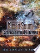 Kuxan Suum Camino Al Centro Del Universo