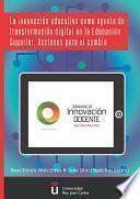 La Innovación Educativa Como Agente De Transformación Digital En La Educación Superior. Acciones Para El Cambio.