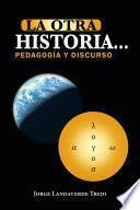 libro La Otra Historia... Pedagogía Y Discurso