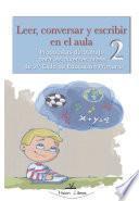 Leer, Conversar Y Escribir En El Aula 2 : Propuestas De Trabajo Para Las Diversas áreas Del Currículo De 2 Ciclo De Educación Primaria