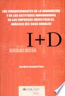 libro Los Condicionantes De La Innovación Y De Las Actitudes Innovadoras En Las Empresas Industriales, Análisis Del Caso Andaluz