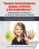 libro Somos Historiadores, Magos Artistas Y Descubridores : Trabajando La Historia Y El Arte En Educación Infantil
