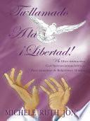 Tu Llamado A La ¡libertad!