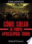 Cómo Crear Tu Propio Apocalipsis Zombi