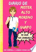 Diario De Míster Alto, Moreno Y Guapo