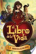 El Libro De La Vida: La Novelización (the Book Of Life Movie Novelization)