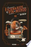 Escenarios Para El Fin Del Mundo. Relatos Reunidos