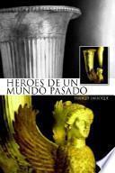 libro Heroes De Un Mundo Pasado