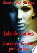 Isla De Lobos Y Vampira Criada Por Lobos (español   Vampiros   Lobos)