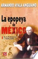 La Epopeya De México: De La Prehistoria A Santa Anna