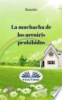 libro La Muchacha De Los Arcoíris Prohibidos