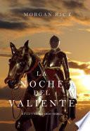 La Noche Del Valiente (reyes Y Hechiceros—libro 6)