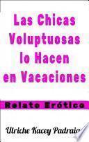 Las Chicas Voluptuosas Lo Hacen En Vacaciones: Relato Erótico