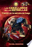 Los Caballeros De Las Estrellas 4. Traición En La Estrella De Fuego