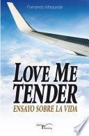 Love Me Tender. Ensayo Sobre La Vida