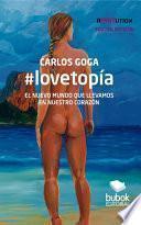 #lovetopía: El Nuevo Mundo Que Llevamos En Nuestro CorazÓn (edición Especial 3er. Aniversario 15m)