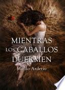 Mientras Los Caballos Duermen (digital)