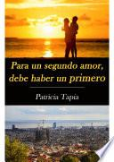 Para Un Segundo Amor, Debe Haber Un Primero