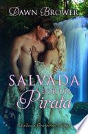 Salvada Por Un Pirata (unidos A Través Del Tiempo   Libro Uno)