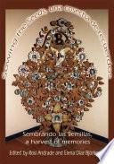 Sembrando Las Semillas, A Harvest Of Memories