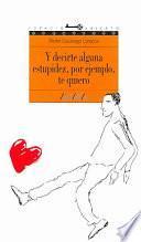 libro Y Decirte Alguna Estupidez, Por Ejemplo, Te Quiero