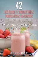 libro 42 Batidos Y Smoothies Proteicos Veganos: Rápidos, Fáciles Y Perfectos Para Una Alimentación Sana