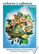 libro Colores Y Sabores Del Mar. El Plato Del Papa Y Otras Recetas