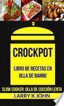 Crockpot: Libro De Recetas En Olla De Barro (slow Cooker: Olla De Cocción Lenta)