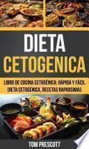 Dieta Cetogenica: Libro De Cocina Cetogénica: Rápida Y Fácil Dieta Cetogénica, Recetas Rapidisimas Por Tom Prescott